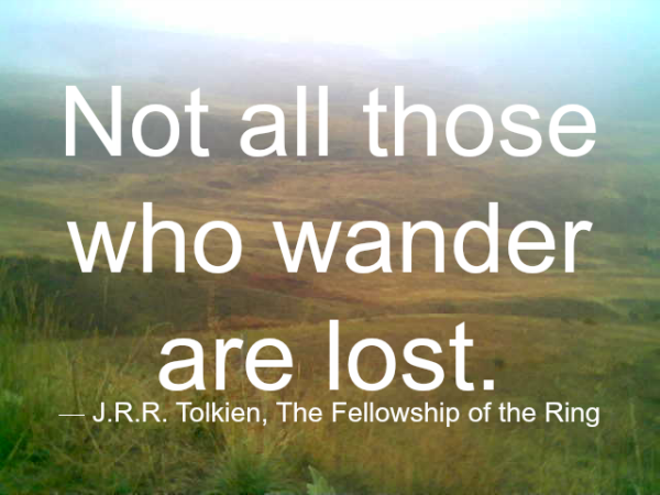 Not all those who wander are lost Tolkien quote