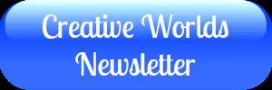 Creative Worlds Newsletter